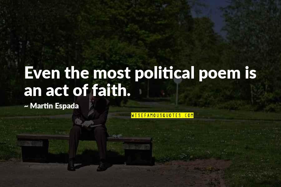 Enfeebl Quotes By Martin Espada: Even the most political poem is an act