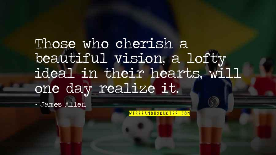 Engaged Anniversary Quotes By James Allen: Those who cherish a beautiful vision, a lofty