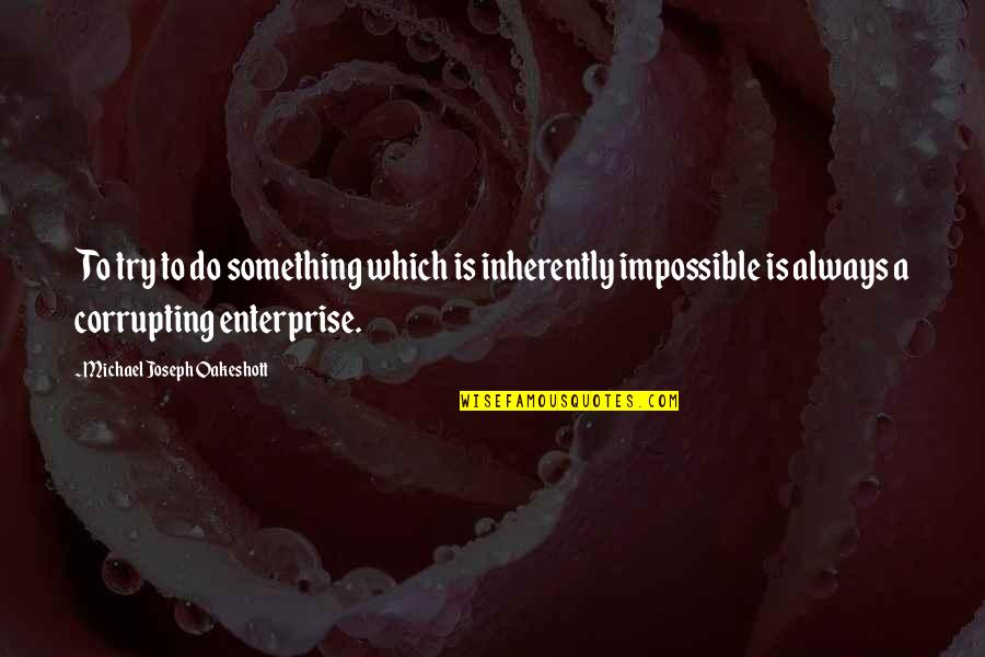 Engaged Anniversary Quotes By Michael Joseph Oakeshott: To try to do something which is inherently