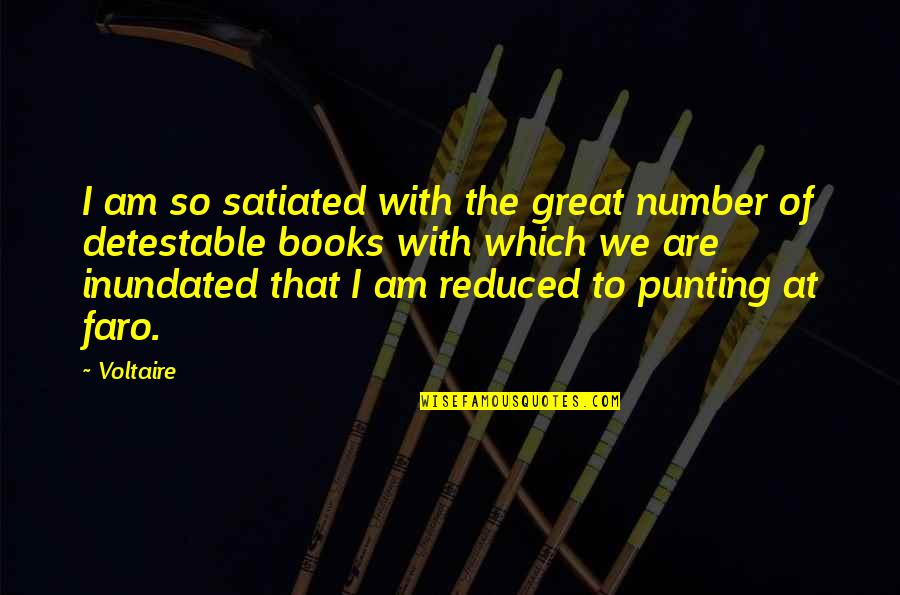 Engaged Anniversary Quotes By Voltaire: I am so satiated with the great number