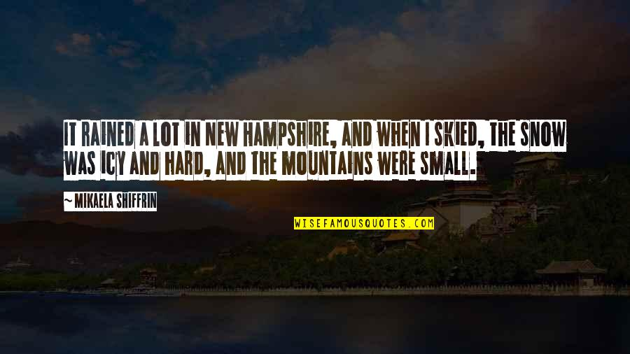 Engagement In The Workplace Quotes By Mikaela Shiffrin: It rained a lot in New Hampshire, and