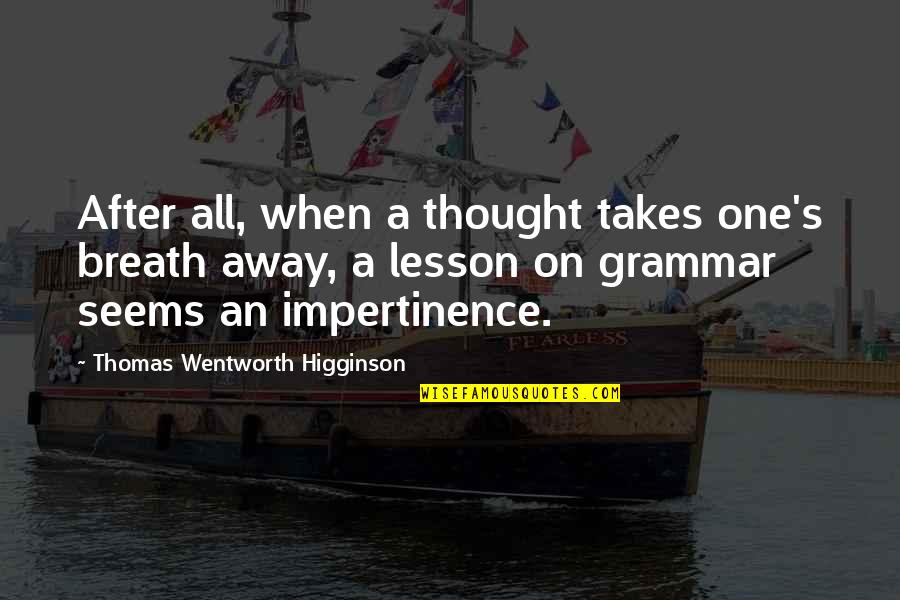 Engagement In The Workplace Quotes By Thomas Wentworth Higginson: After all, when a thought takes one's breath