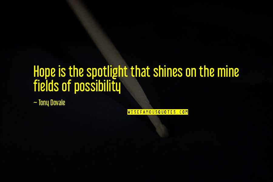 Engagement In The Workplace Quotes By Tony Dovale: Hope is the spotlight that shines on the