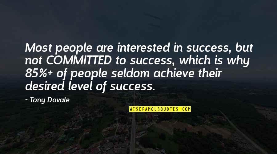 Engagement In The Workplace Quotes By Tony Dovale: Most people are interested in success, but not