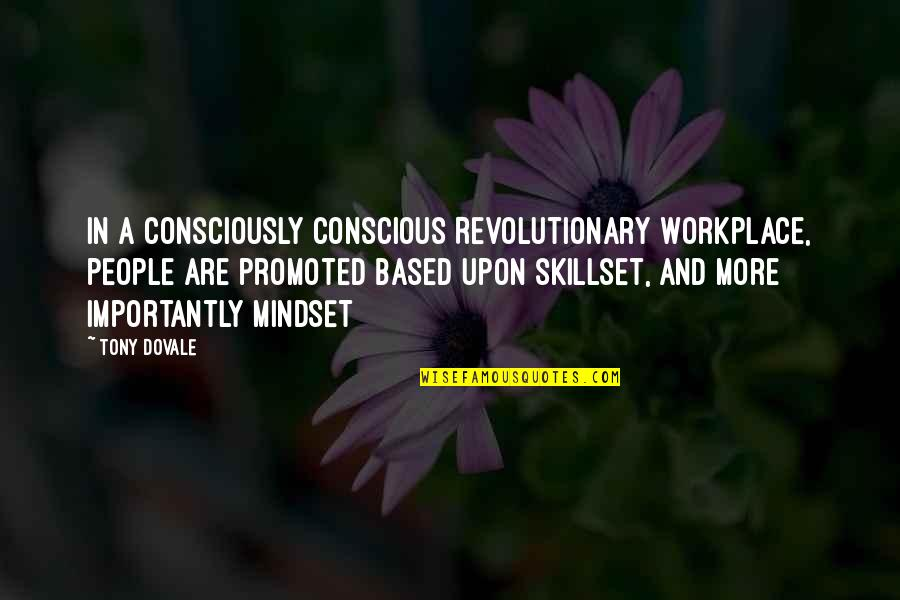 Engagement In The Workplace Quotes By Tony Dovale: In a Consciously Conscious Revolutionary Workplace, people are