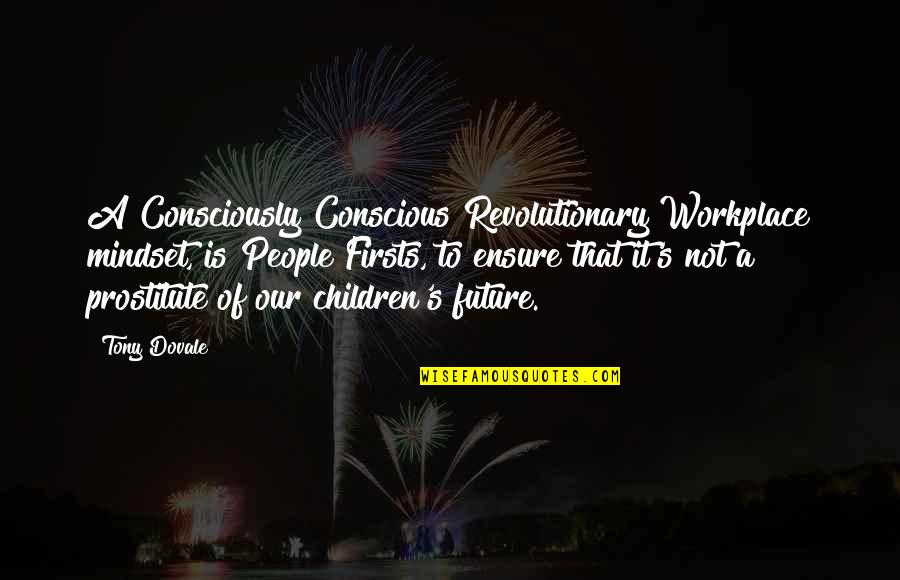 Engagement In The Workplace Quotes By Tony Dovale: A Consciously Conscious Revolutionary Workplace mindset, is People