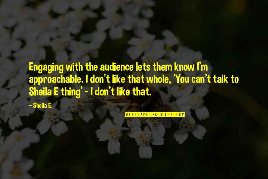 Engaging Audience Quotes By Sheila E.: Engaging with the audience lets them know I'm