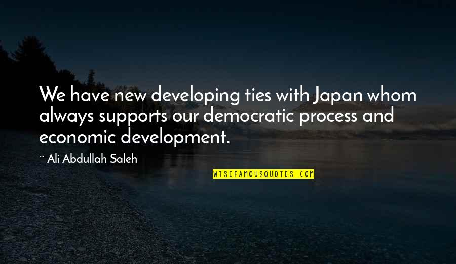 Engaging Conversation Quotes By Ali Abdullah Saleh: We have new developing ties with Japan whom