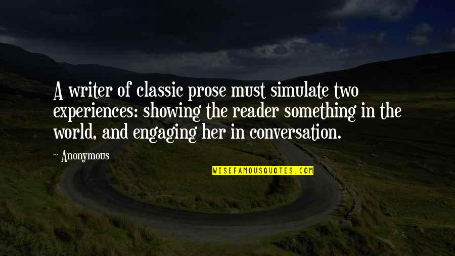 Engaging Conversation Quotes By Anonymous: A writer of classic prose must simulate two