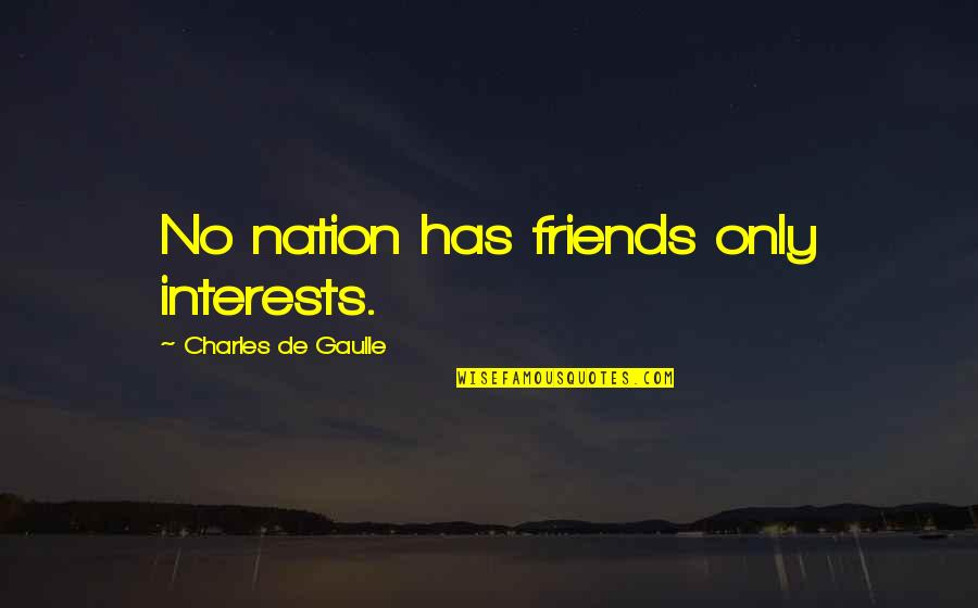 Engaging Conversation Quotes By Charles De Gaulle: No nation has friends only interests.