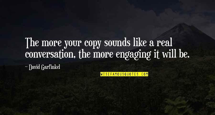 Engaging Conversation Quotes By David Garfinkel: The more your copy sounds like a real