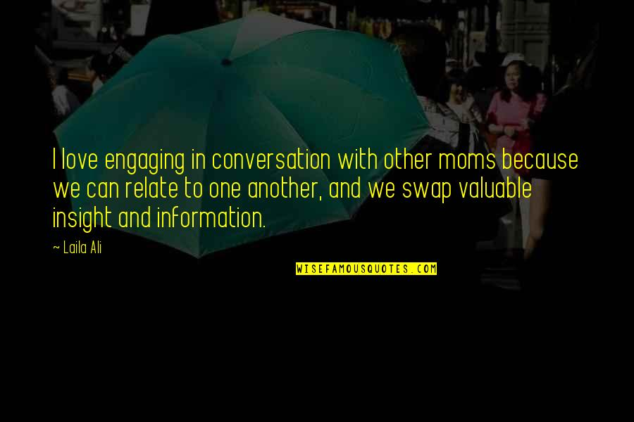 Engaging Conversation Quotes By Laila Ali: I love engaging in conversation with other moms