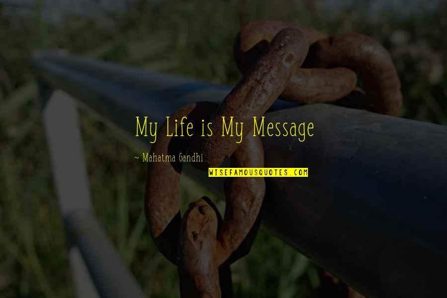 Engaging Conversation Quotes By Mahatma Gandhi: My Life is My Message