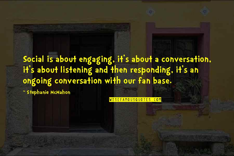 Engaging Conversation Quotes By Stephanie McMahon: Social is about engaging, it's about a conversation,