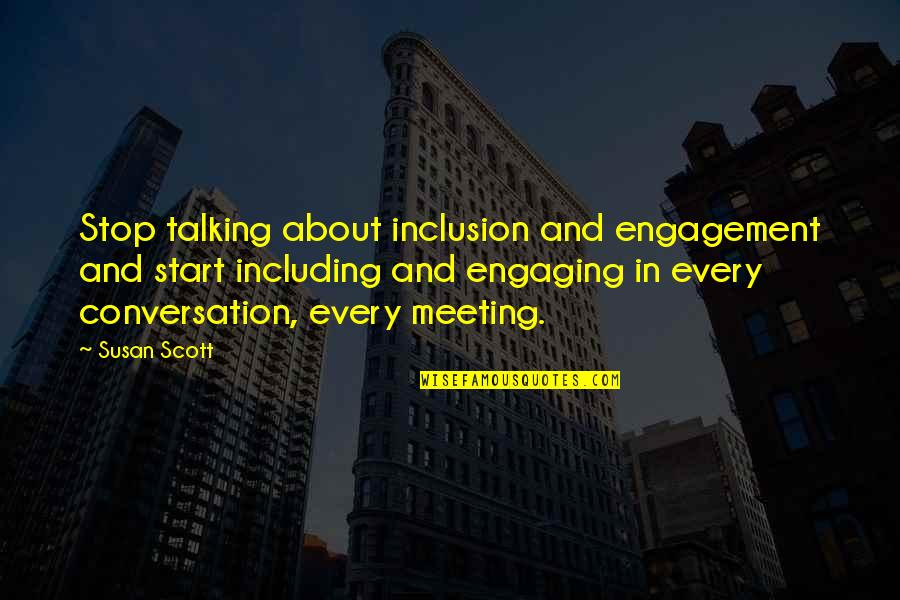 Engaging Conversation Quotes By Susan Scott: Stop talking about inclusion and engagement and start