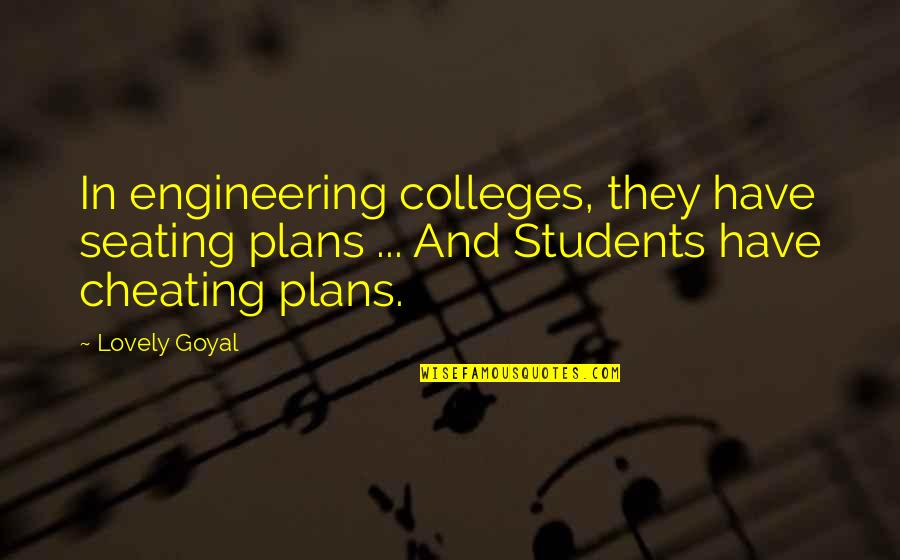 Engineering Students Quotes By Lovely Goyal: In engineering colleges, they have seating plans ...