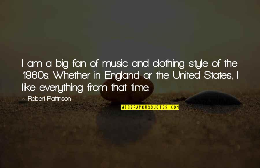 England Fan Quotes By Robert Pattinson: I am a big fan of music and