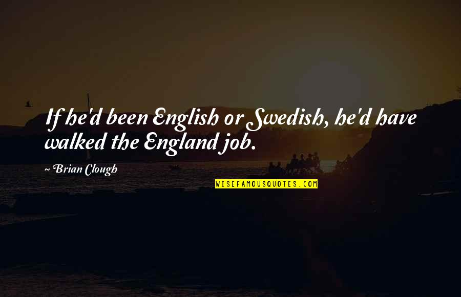 England Football Quotes By Brian Clough: If he'd been English or Swedish, he'd have