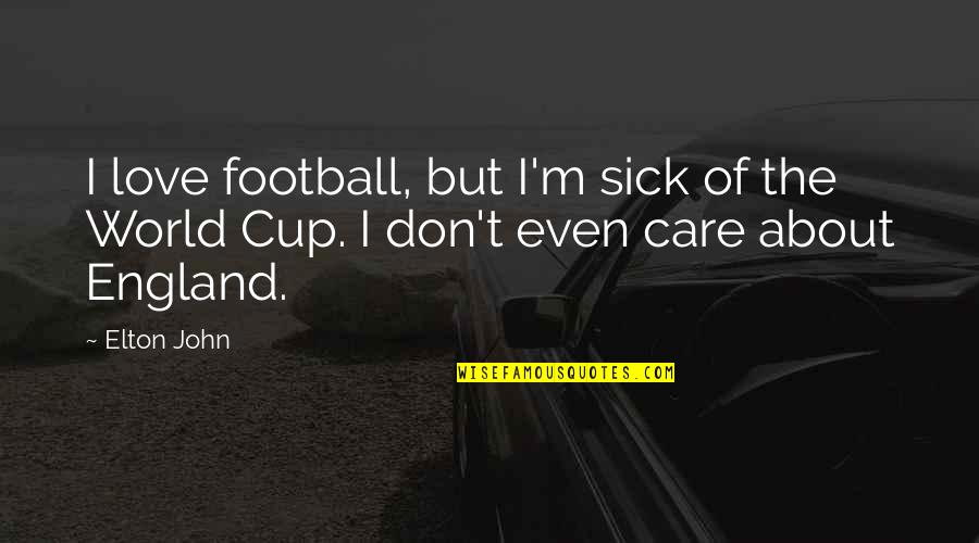 England Football Quotes By Elton John: I love football, but I'm sick of the