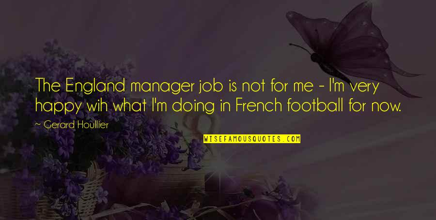 England Football Quotes By Gerard Houllier: The England manager job is not for me