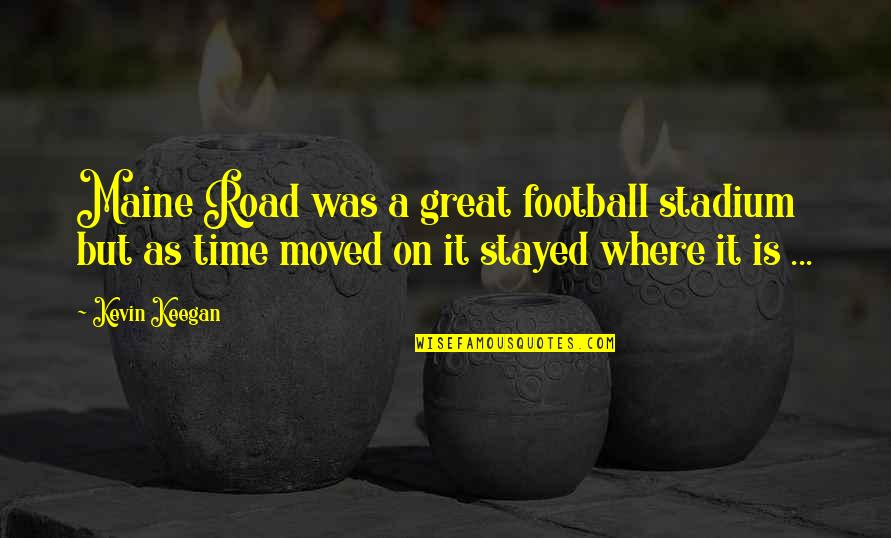 England Football Quotes By Kevin Keegan: Maine Road was a great football stadium but