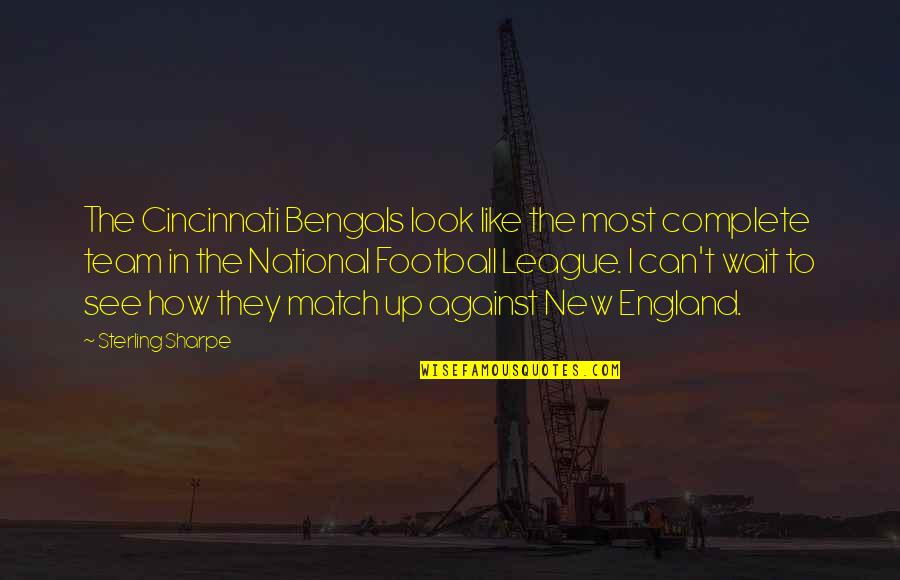 England Football Quotes By Sterling Sharpe: The Cincinnati Bengals look like the most complete