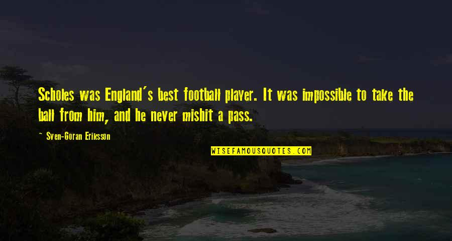 England Football Quotes By Sven-Goran Eriksson: Scholes was England's best football player. It was
