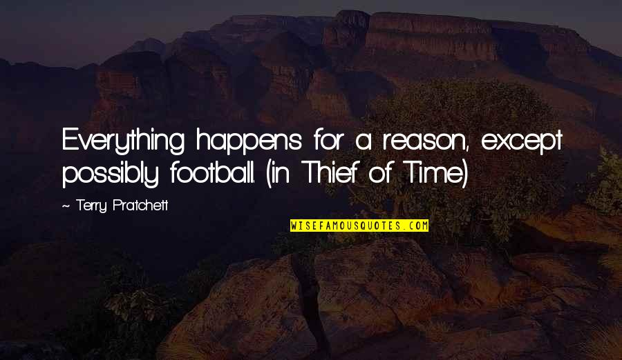 England Football Quotes By Terry Pratchett: Everything happens for a reason, except possibly football.