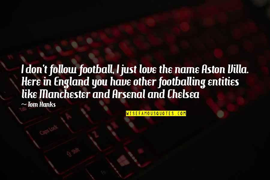 England Football Quotes By Tom Hanks: I don't follow football, I just love the