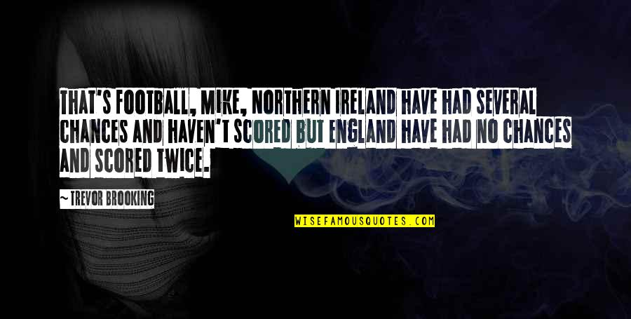 England Football Quotes By Trevor Brooking: That's football, Mike, Northern Ireland have had several
