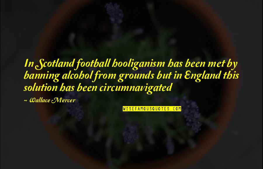 England Football Quotes By Wallace Mercer: In Scotland football hooliganism has been met by