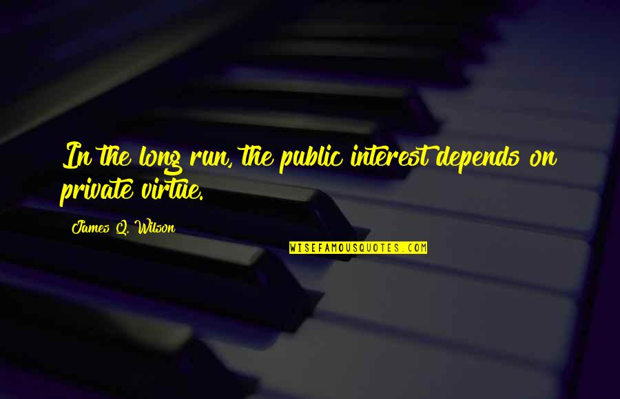 Englisch Short Quotes By James Q. Wilson: In the long run, the public interest depends