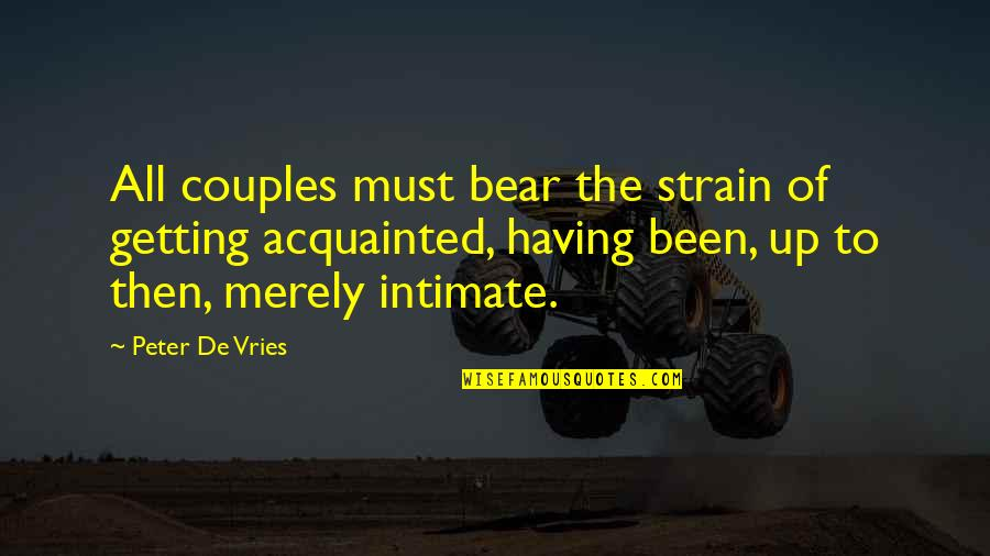 Englisch Short Quotes By Peter De Vries: All couples must bear the strain of getting