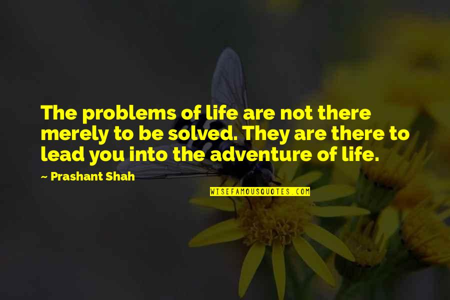 Englisch Short Quotes By Prashant Shah: The problems of life are not there merely
