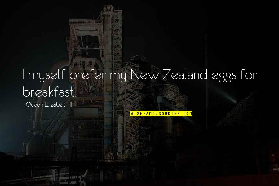Englisch Short Quotes By Queen Elizabeth II: I myself prefer my New Zealand eggs for