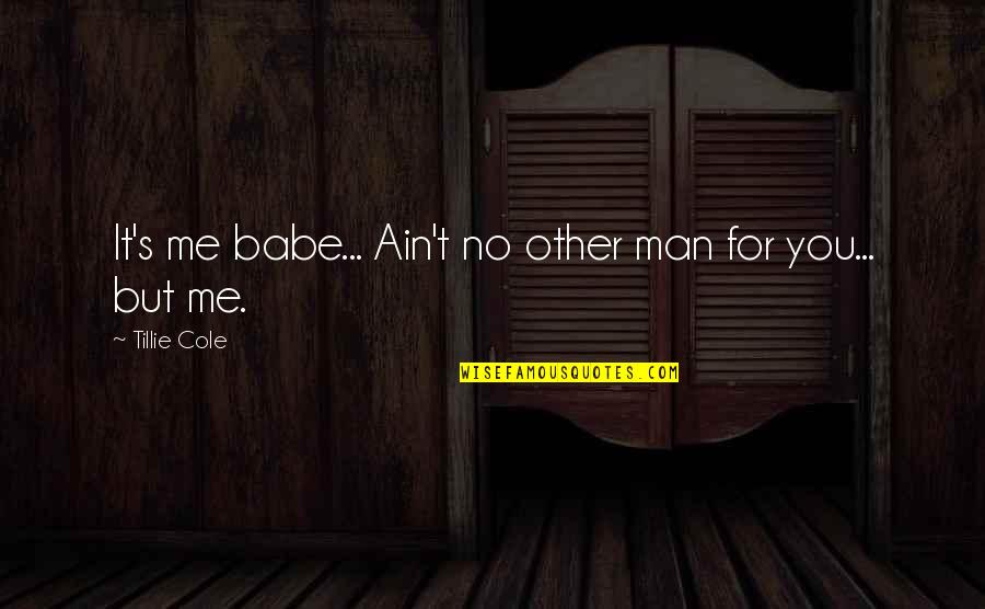 Englisch Short Quotes By Tillie Cole: It's me babe... Ain't no other man for