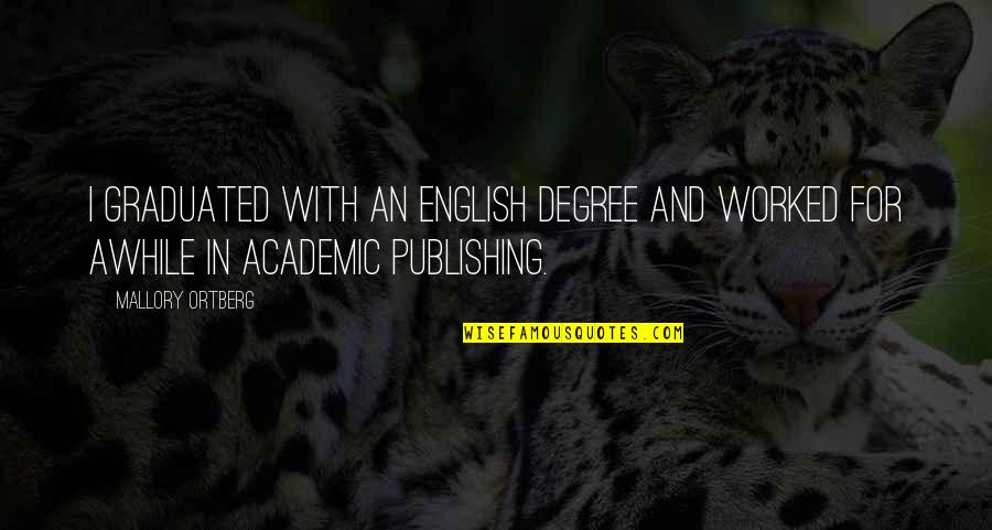 English Degree Quotes By Mallory Ortberg: I graduated with an English degree and worked