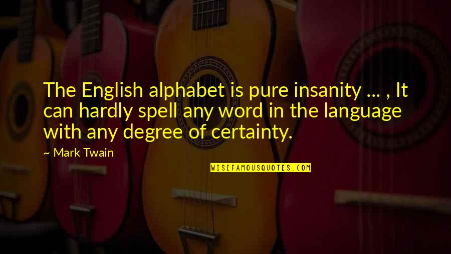 English Degree Quotes By Mark Twain: The English alphabet is pure insanity ... ,