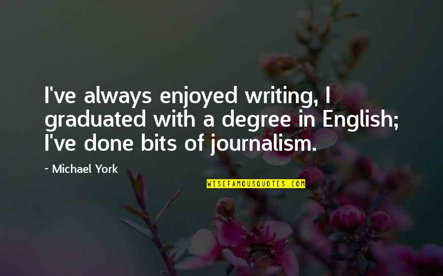 English Degree Quotes By Michael York: I've always enjoyed writing, I graduated with a