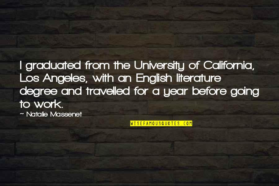 English Degree Quotes By Natalie Massenet: I graduated from the University of California, Los