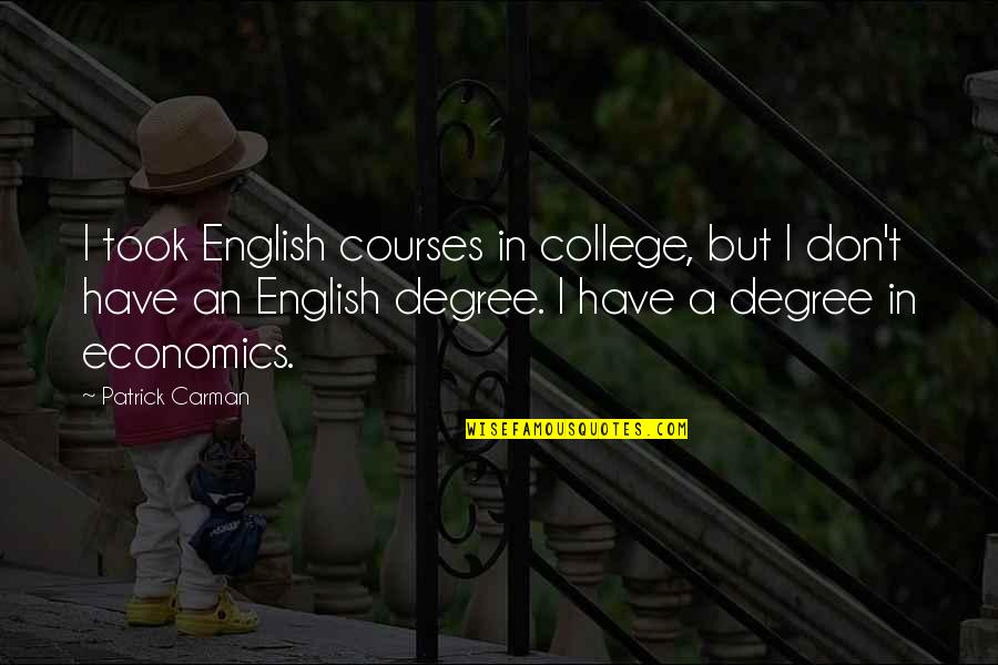 English Degree Quotes By Patrick Carman: I took English courses in college, but I