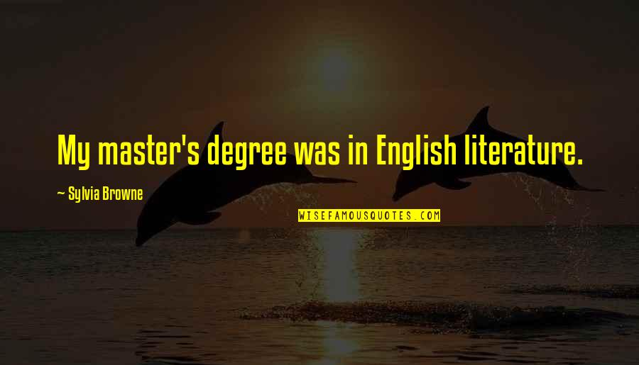 English Degree Quotes By Sylvia Browne: My master's degree was in English literature.