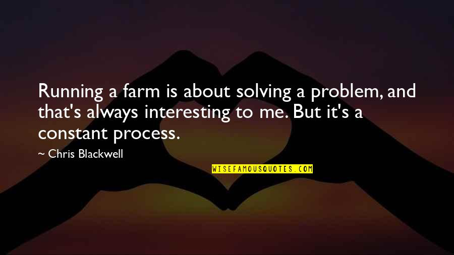 English Literacy Quotes By Chris Blackwell: Running a farm is about solving a problem,
