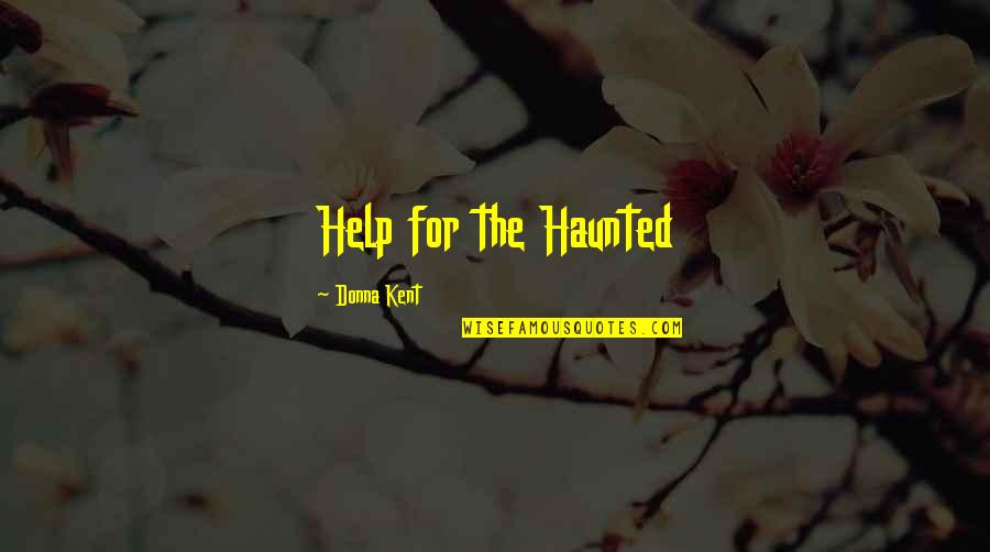 English Literacy Quotes By Donna Kent: Help for the Haunted