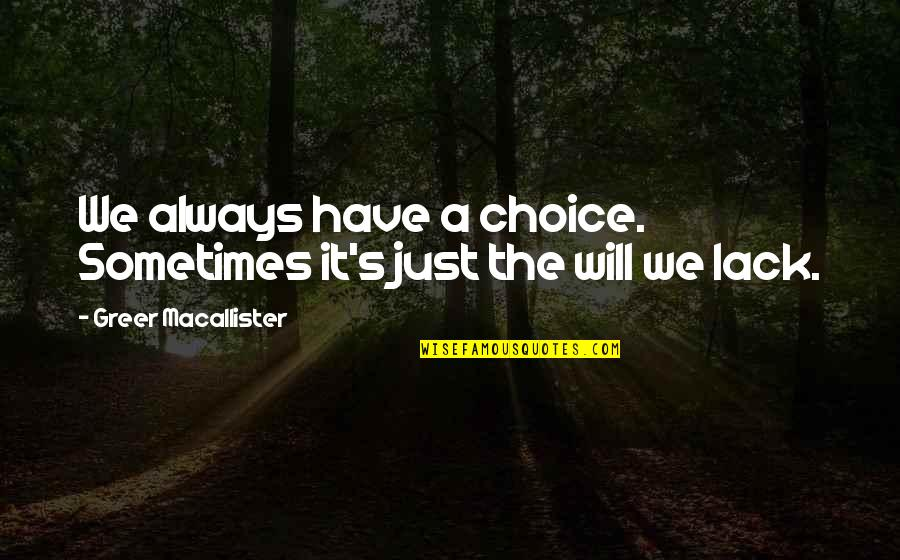 English Literacy Quotes By Greer Macallister: We always have a choice. Sometimes it's just