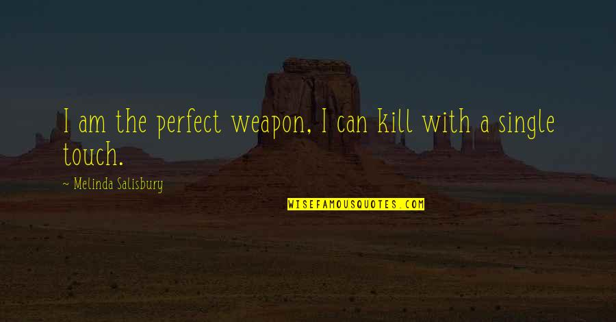 English Literacy Quotes By Melinda Salisbury: I am the perfect weapon, I can kill