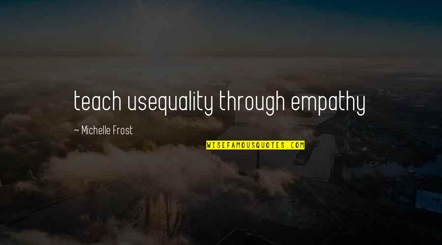 English Literacy Quotes By Michelle Frost: teach usequality through empathy
