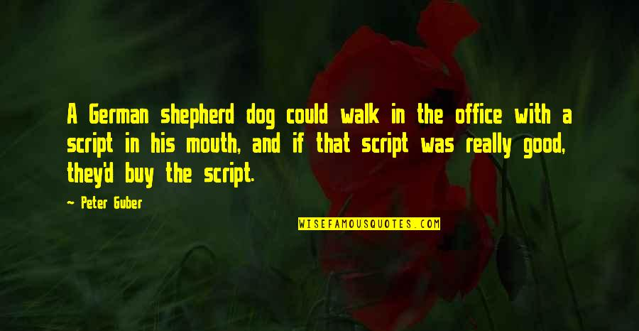 English Literacy Quotes By Peter Guber: A German shepherd dog could walk in the