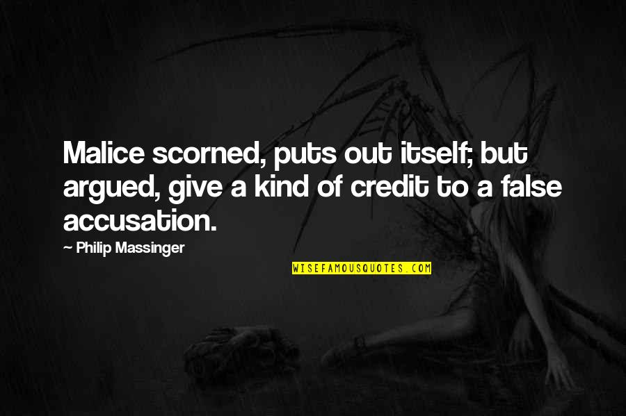 English Literacy Quotes By Philip Massinger: Malice scorned, puts out itself; but argued, give
