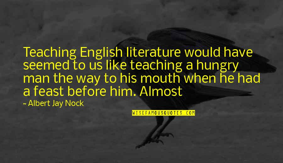 English Way Of Quotes By Albert Jay Nock: Teaching English literature would have seemed to us